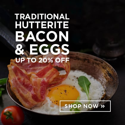 Traditional Hutterite Bacon & Eggs up to 20% Off