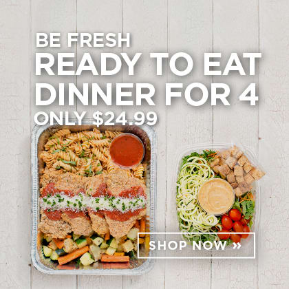 Be Fresh Ready to Eat Dinner for 4 only $24.99