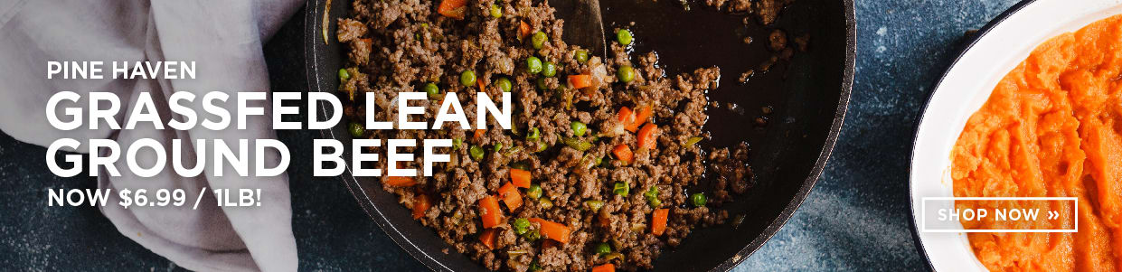 Pine Haven Grassfed Lean Ground Beef now $6.99/1LB