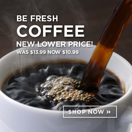 Be Fresh Coffee New Lower Price!