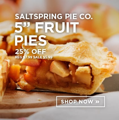 Saltspring Pie CO. Fruit Pies 25% Off