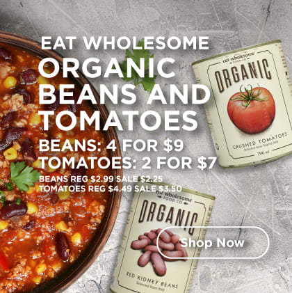 Eat Wholesome: Organic Beans and Tomatoes; Beans: 4 for 9$, Tomatoes 2 for $7