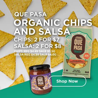Que Pasa: Organic Chips and Salsa; Chips 2 for $7; Salsa 2 for $8