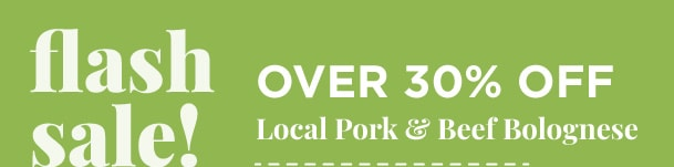Over 30% Off Local Pork & Beef Bolognese