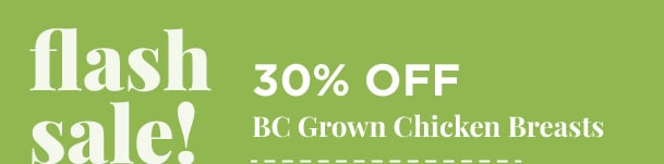 30% Off - BC Grown Chicken Breasts