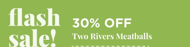 Two Rivers Meatballs - 30% Off