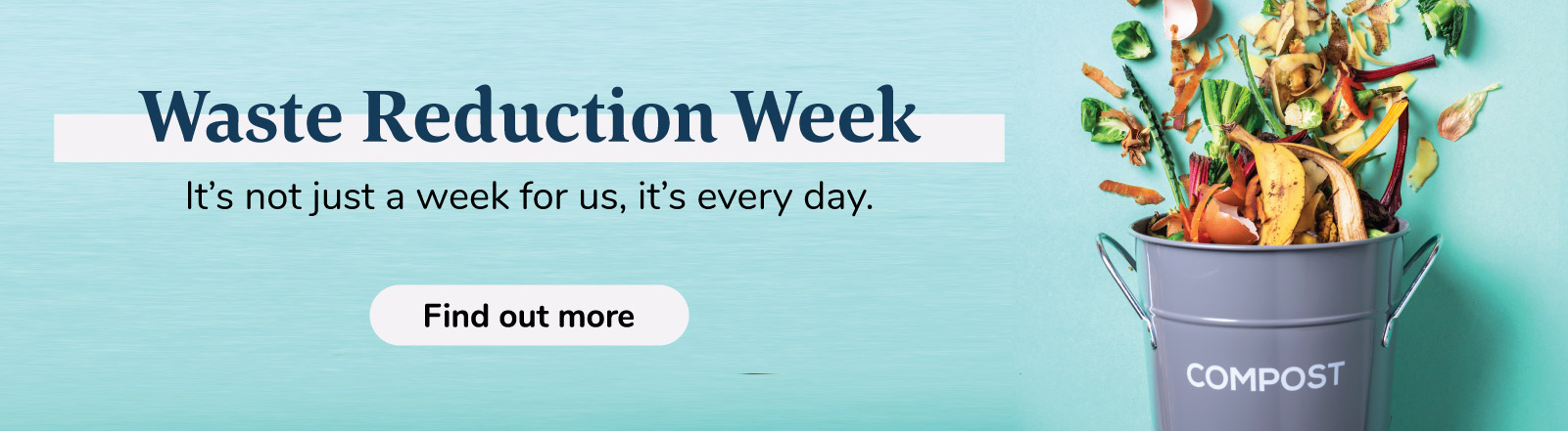 Waste Reduction Week. It's not just a week for us, it's every day.
