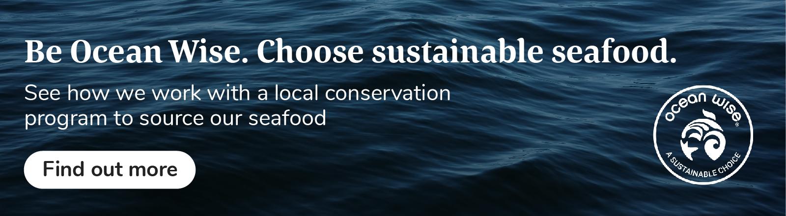 Be Ocean Wise. Choose sustainable seafood.