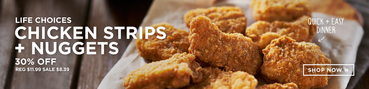 Life Choices - Chicken Strips + Nuggets 30% Off